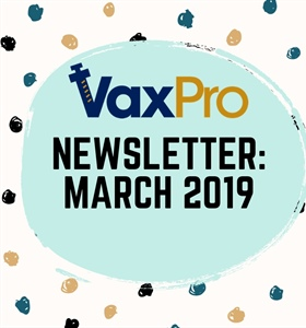 VaxPro's Newsetter: March 2019