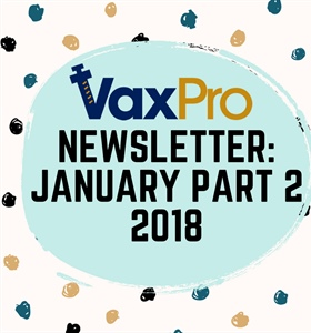 VaxPro's Newsletter: January Part 2 2018