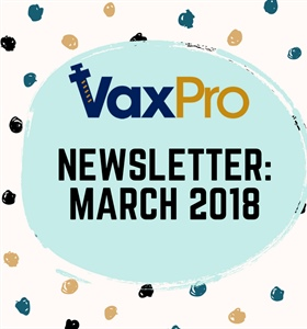 VaxPro's Newsletter: March 2018