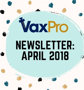 VaxPro's Newsletter: April 2018